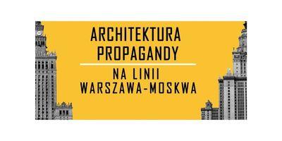 Architektura propagandy. Na linii Warszawa-Moskwa image